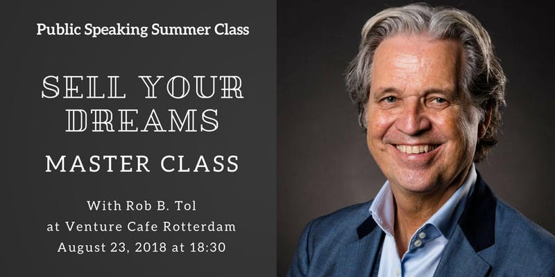 Summer School: Public Speaking – Sell your dream with Rob B. Tol